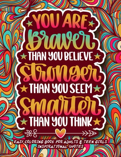 Easy Coloring Book for Adults & Teen Girls - Inspirational Quotes: You are Braver Than You Believe | Simple Large Motivational Coloring Gift Book & Pages for Women Relaxation & Teenage Girls
