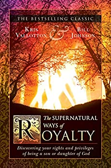 The Supernatural Ways of Royalty: Discovering Your Rights and Privileges of Being a Son or Daughter of God by [Kris Vallotton, Bill Johnson, James W. Goll, Jack Taylor, Myles Munroe, Rolland Baker, Heidi Baker, Steve Shultz]