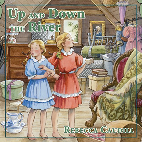 Up and Down the River     Fairchild Family Stories, Book 3              By:                                                                                                                                 Rebecca Caudill                               Narrated by:                                                                                                                                 Mary Sarah Agliotta                      Length: 2 hrs     57 ratings     Overall 4.6