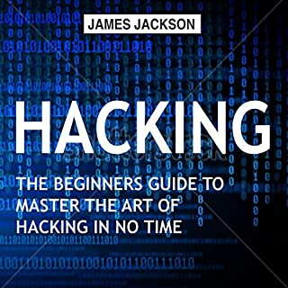 Hacking: The Beginners Guide to Master the Art of Hacking in No Time audiobook cover art