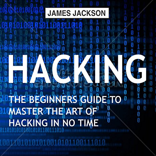 Hacking: The Beginners Guide to Master the Art of Hacking in No Time cover art