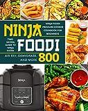 NINJA FOODI: Ninja Foodi Pressure Cooker Cookbook for Beginners | Air Fry, Dehydrate, and More 800 |...
