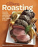 Fine Cooking Roasting: Favorite Recipes & Essential Tips for Chicken, Beef, Veggies & More