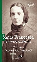 Santa Francesca Saverio Cabrini. Una donna in cerca di tutti i suoi fratelli