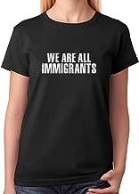 Tstars - We are All Immigrants Anti Trump Women T-Shirt