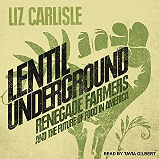 Lentil Underground     Renegade Farmers and the Future of Food in America              By:                                                                                                                                 Liz Carlisle                               Narrated by:                                                                                                                                 Tavia Gilbert                      Length: 7 hrs and 23 mins     22 ratings     Overall 4.5