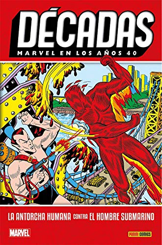 Décadas. Marvel en los años 40. La antorcha humana contra