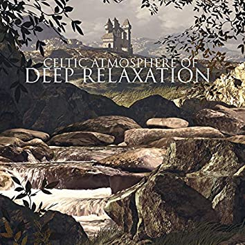 Celtic Atmosphere of Deep Relaxation – Best New Age Collection of Soothing and Calm Sounds 2020, Ambient Music, Nature Sounds, Instrumental Melodies