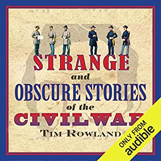 Strange and Obscure Stories of the Civil War                   Written by:                                                                                                                                 Tim Rowland                               Narrated by:                                                                                                                                 Fred Sanders                      Length: 5 hrs and 45 mins     Not rated yet     Overall 0.0