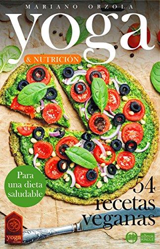 YOGA & NUTRICIÓN - 54 RECETAS VEGANAS: Para una dieta saludable (Colección YOGA EN CASA nº 16)