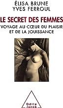 Livres Le Secret des femmes: Voyage au cœur du plaisir et de la jouissance (SANTE BIEN-ETRE) PDF