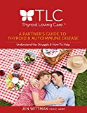 A Partner's Guide to Thyroid & Autoimmune Disease: Understand Her Struggle & How To Help