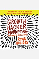 Growth Hacker Marketing: A Primer on the Future of Pr, Marketing, and Advertising: Revised and Expanded CD
