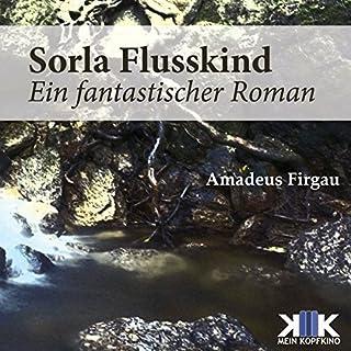 Sorla Flusskind     Sorla 1              Autor:                                                                                                                                 Amadeus Firgau                               Sprecher:                                                                                                                                 Thomas Dellenbusch                      Spieldauer: 9 Std. und 16 Min.     37 Bewertungen     Gesamt 3,9