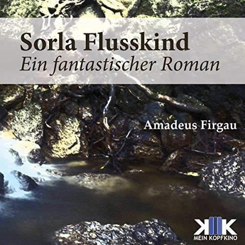 Sorla Flusskind     Sorla 1              By:                                                                                                                                 Amadeus Firgau                               Narrated by:                                                                                                                                 Thomas Dellenbusch                      Length: 9 hrs and 16 mins     Not rated yet     Overall 0.0