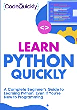 Learn Python Quickly: A Complete Beginner's Guide to Learning Python, Even If You're New to Programming (Crash Course With Hands-On Project) PDF