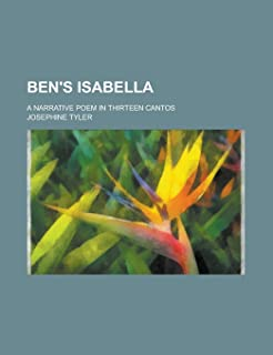 Ben's Isabella; A Narrative Poem in Thirteen Cantos