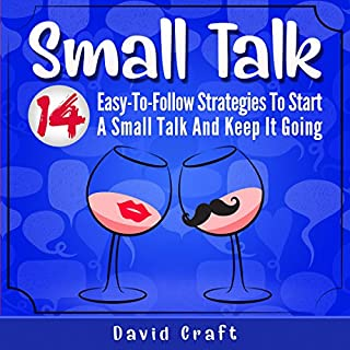 Small Talk: 14 Easy-to-Follow Strategies to Start a Small Talk and Keep It Going                   By:                                                                                                                                 David Craft                               Narrated by:                                                                                                                                 Daniel Adam Day                      Length: 2 hrs and 6 mins     5 ratings     Overall 3.4