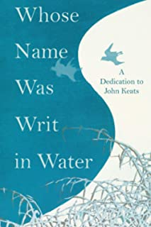 Whose Name was Writ in Water - A Dedication to John Keats