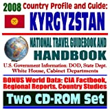 2008 Country Profile and Guide to Kyrgyzstan - National Travel Guidebook and Handbook - Manas Air Base, USAID, Oil and Gas Reserves, Agriculture, Business (Two CD-ROM Set)