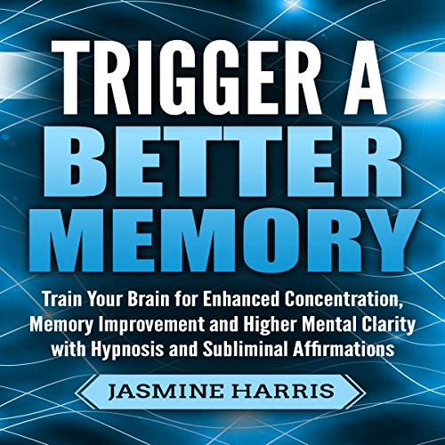 Trigger a Better Memory: Train Your Brain for Enhanced Concentration, Memory Improvement and Higher Mental Clarity with Hypnosis and Subliminal Affirmations audiobook cover art