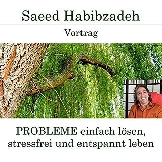 Probleme einfach lösen, stressfrei und entspannt leben                   Autor:                                                                                                                                 Saeed Habibzadeh                               Sprecher:                                                                                                                                 Saeed Habibzadeh                      Spieldauer: 1 Std. und 59 Min.     Noch nicht bewertet     Gesamt 0,0