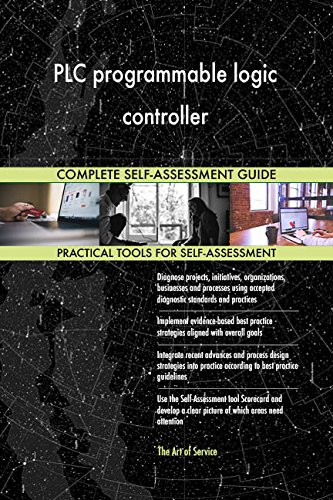 PLC programmable logic controller All-Inclusive Self-Assessment - More than 650 Success Criteria, Instant Visual Insights, Comprehensive Spreadsheet Dashboard, Auto-Prioritized for Quick Results