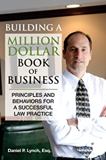 Building a Million Dollar Book of Business: Principles and Behaviors for a Successful Law Practice