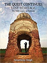 THE QUEST CONTINUES: LOST HERITAGE The Sikh Legacy in Pakistan [Hardcover] [Jan 01, 2017] Amardeep Singh