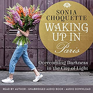 Waking Up in Paris     Overcoming Darkness in the City of Light              By:                                                                                                                                 Sonia Choquette                               Narrated by:                                                                                                                                 Sonia Choquette                      Length: 8 hrs and 32 mins     14 ratings     Overall 4.5