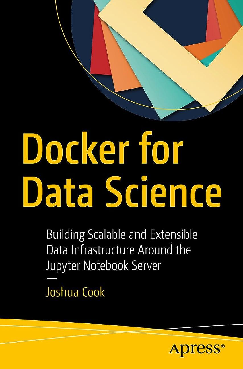 厚さピーク接尾辞Docker for Data Science: Building Scalable and Extensible Data Infrastructure Around the Jupyter Notebook Server (English Edition)