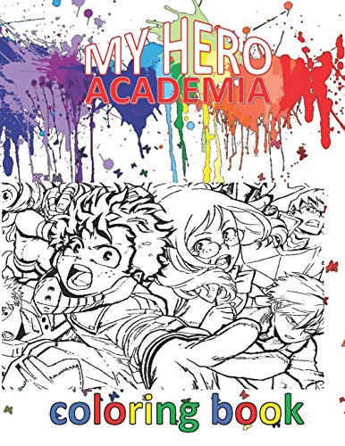 """MY HERO ACADEMIA COLORING BOOK 100 PAGES: MHA COLORING BOOK ANIME MANGA COLLECTION FOR EVERYONE, Adults, Teenagers, Tweens, Kids, Boys, Girls Paperback LOVER GIFT RELAXATION 8.5"""" X 11"""" 106 PAGES"""