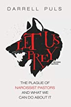 Let Us Prey, Revised Edition: The Plague of Narcissist Pastors and What We Can Do About It