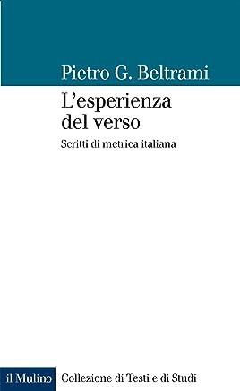 Lesperienza del verso: Scritti di metrica italiana (Collezione di testi e di studi)