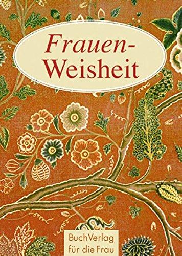 Frauen-Weisheit: Schriftstellerinnen aus aller Welt über den Sinn des Lebens (Minibibliothek)