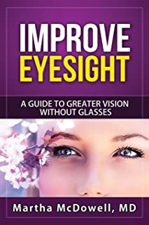 Improve Eyesight: A Guide to Greater Vision Without Glasses, Eye Vision, Improve Your Eyesight Naturally, Perfect Sight Without Glasses, Eye Diseases (Volume 1)