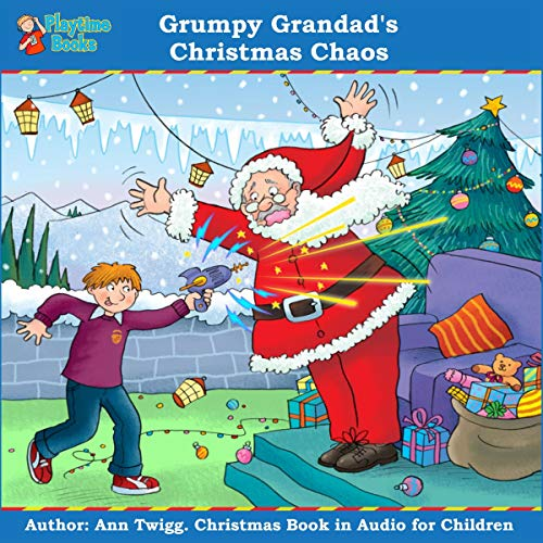 Grumpy Grandad's Christmas Chaos     Christmas Book for Children by Playtime Books              By:                                                                                                                                 Ann Twigg                               Narrated by:                                                                                                                                 Ann Twigg                      Length: 37 mins     Not rated yet     Overall 0.0
