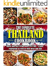 THE COMPLETE THAILAND COOKBOOK: Quick and easy recipes for every day - vegan, vegetarian as well as with meat and fish (English Edition)