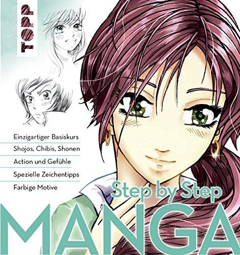 Manga Step by Step: Einzigartiger Basiskurs - Shojos, Chibis, Shonen - Action und Gefühle - Spezielle Zeichentipps - Kolorieren (German Edition)