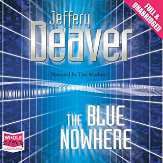 The Blue Nowhere                   By:                                                                                                                                 Jeffery Deaver                               Narrated by:                                                                                                                                 Tim Machin                      Length: 13 hrs and 44 mins     67 ratings     Overall 4.5