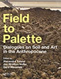 Field to Palette: Dialogues on Soil and Art in the Anthropocene