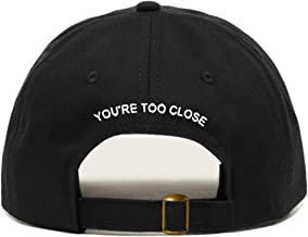 You're Too Close Baseball Hat, Embroidered Dad Cap, Unstructured Soft Cotton, Adjustable Strap Back (Multiple Colors)