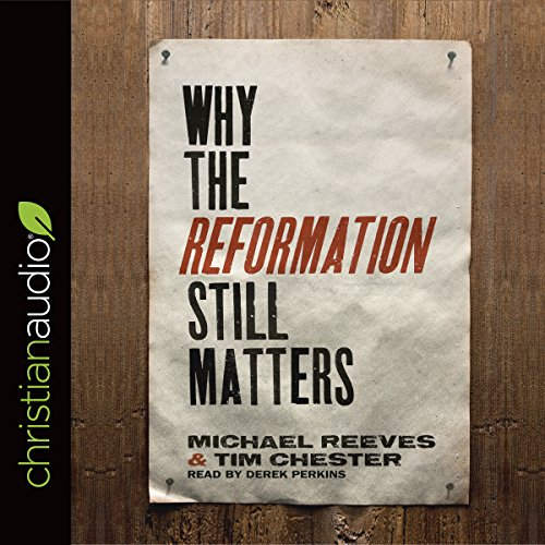 Why the Reformation Still Matters audiobook cover art
