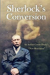 "Sherlock's Conversion: Sir Arthur Conan Doyle's ""New Revelation"""