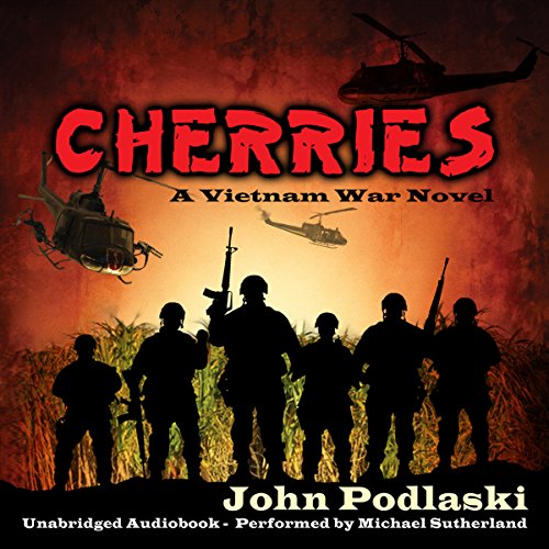 Cherries     A Vietnam War Novel              By:                                                                                                                                 John Podlaski                               Narrated by:                                                                                                                                 Michael Sutherland                      Length: 13 hrs and 31 mins     42 ratings     Overall 3.9