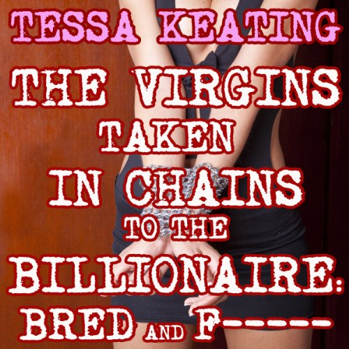 The Virgins Taken in Chains to the Billionaire: Bred and F--ked audiobook cover art