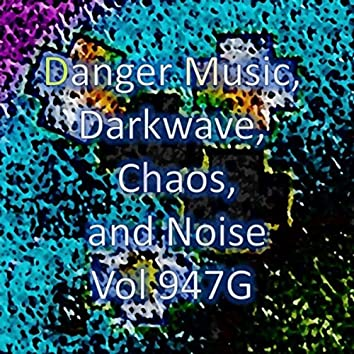 Danger Music, Darkwave, Chaos and Noise, Vol 947G (Strange Electronic Experiments blending Darkwave, Industrial, Chaos, Ambient, Classical and Celtic Influences)