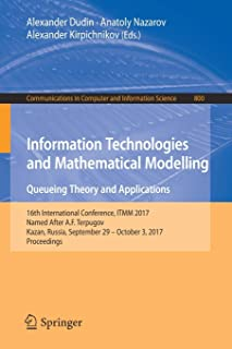 Information Technologies and Mathematical Modelling. Queueing Theory and Applications (Communications in Computer and Info...