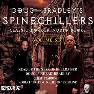 Doug Bradley's Spinechillers, Volume Six     Classic Horror Short Stories              By:                                                                                                                                 Edgar Allan Poe,                                                                                        Rudyard Kipling,                                                                                        John Milton Hayes,                   and others                          Narrated by:                                                                                                                                 Doug Bradley,                                                                                        Robert Englund                      Length: 2 hrs and 54 mins     17 ratings     Overall 4.9