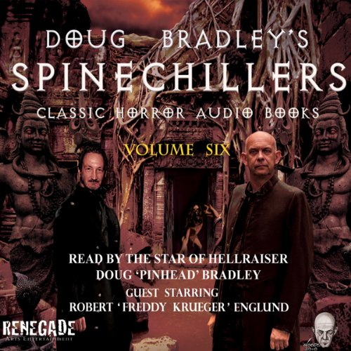 Doug Bradley's Spinechillers, Volume Six     Classic Horror Short Stories              By:                                                                                                                                 Edgar Allan Poe,                                                                                        Rudyard Kipling,                                                                                        John Milton Hayes,                   and others                          Narrated by:                                                                                                                                 Doug Bradley,                                                                                        Robert Englund                      Length: 2 hrs and 54 mins     53 ratings     Overall 4.6